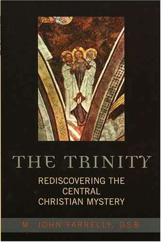 Trinity : Rediscovering the Central Christian Mystery, M. JOHN FARRELLY, JOHN FARRELLY
