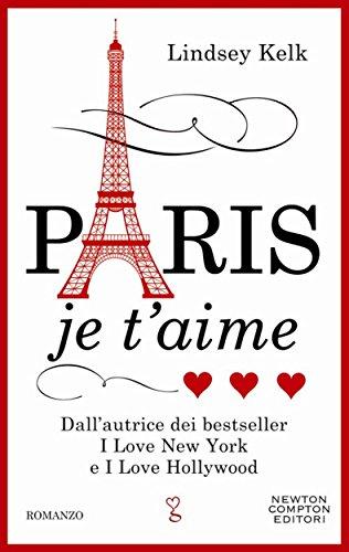 Lindsey Kelk - Paris je t'aime (I love Series Vol. 3) (Italian Edition)