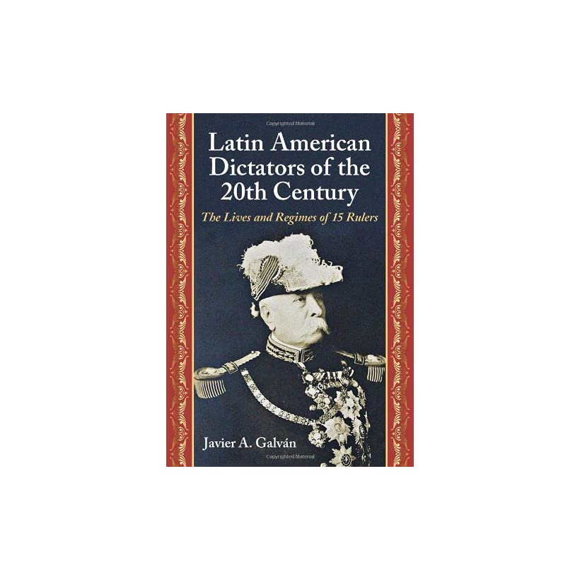 Latin American Dictators of the 20th Century The Lives and Regimes of 15 Rulers
