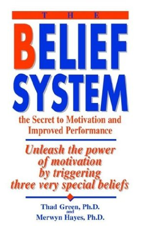 The Belief System: the Secret to Motivation and Improved Performance