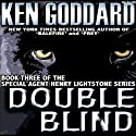 Double Blind: Henry Lightstone, Book 3 (       UNABRIDGED) by Ken Goddard Narrated by Joel Pierson