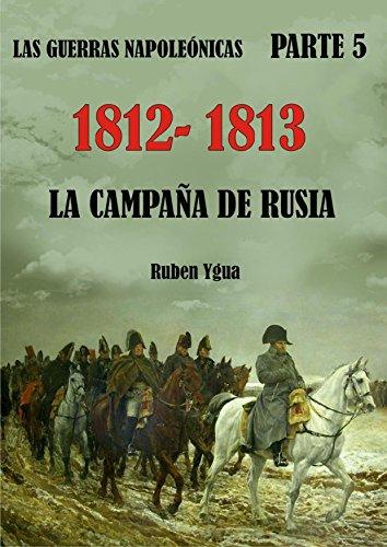LA CAMPAÑA DE RUSIA- 1812- 1813 (LAS GUERRAS NAPOLEÓNICAS nº 5)