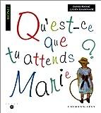 Qu'est-ce que tu attends, Marie ? : illustré par Monet