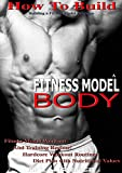 building a workout Model Body, Building A Fitness Model Physique, Fitness Model fitness and Training Regime: Hardcore exercise routines, Diet Plan with Nutritional standards