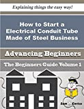 How to Start a Electrical Conduit Tube Made of Steel Business (Beginners Guide)