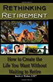 img - for Rethinking Retirement - How to Create the Life You Want Without Waiting to Retire [Paperback] [2010] (Author) Keith J Weber CFP book / textbook / text book