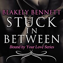 Stuck in Between: Bound by Your Love, Volume 1 (       UNABRIDGED) by Blakely Bennett Narrated by Lily Horne
