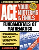 Ace your Midterms & Finals: Fundamentals of Mathematics (Schaum's Midterms & Finals Series) (0070070083) by Axelrod, Alan