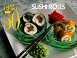 The Best 50 Sushi Rolls (Best 50)
