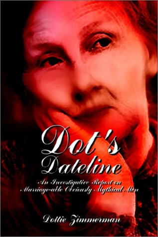 Dot'S Dateline: An Investigative Report On Marriage-Able Obviously Mythical Men