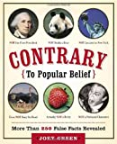 Contrary to Popular Belief: More than 250 False Facts Revealed (0767919920) by Green, Joey