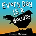 Every Day Is a Holiday Audiobook by George Mahood Narrated by James Elliott