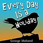Every Day Is a Holiday Hörbuch von George Mahood Gesprochen von: James Elliott