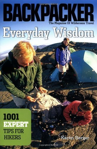 Everyday Wisdom: Backpacker's: 1001 Expert Tips for Hikers (Backpacker Magazine)