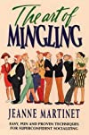 The Art of Mingling: Easy, Fun, and Proven Techniques for Mastering Any Room