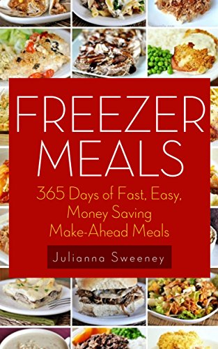 Freezer Meals: 365 Days of Quick & Easy, Make-Ahead Meals For Busy Families (Freezer Recipes, Freezer Cooking, Dump Dinners, Make Ahead, Slow Cooker) (Freezer Cooking compare prices)