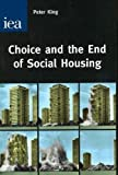 Choice And the End of Social Housing (0255365683) by King, Peter
