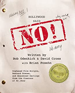 Downloads Hollywood Said No!: Orphaned Film Scripts, Bastard Scenes, and Abandoned Darlings from the Creators of Mr. Show ebook