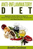 Anti Inflammatory Diet: Beginners Guide: What You Need To Know To Heal Yourself with Food + Recipes + One Week Diet Plan (Weight Loss Plan Series Book 5)