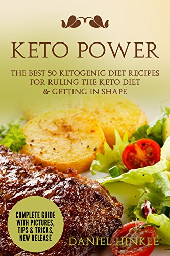 Keto Power: The Best 50 Ketogenic Diet Recipes for Ruling the Keto Diet & Getting in Shape by Daniel Hinkle