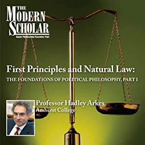 The Modern Scholar: First Principles & Natural Law: The Foundations of Political Philosophy, Part I Lecture
