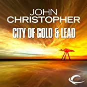 The City of Gold and Lead: Tripods Series, Book 2 | [John Christopher]