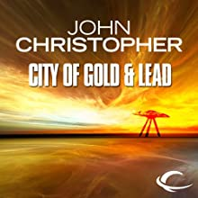 The City of Gold and Lead: Tripods Series, Book 2 (       UNABRIDGED) by John Christopher Narrated by William Gaminara