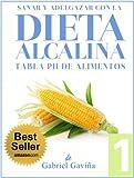 Dieta Alcalina 1: Tabla del pH de los Alimentos Alcalinos y �cidos (Dieta Alcalina Para Sanar y Adelgazar)