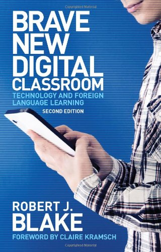 Brave New Digital Classroom, Second Edition: Brave New Digital Classroom: Technology and Foreign Language Learning