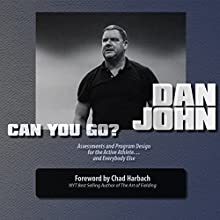 Can You Go?: Assessments and Program Design for the Active Athlete and Everybody Else (       UNABRIDGED) by Dan John Narrated by Dan John
