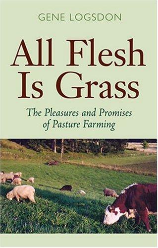 All Flesh Is Grass: Pleasures & Promises Of Pasture Farming