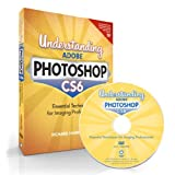Understanding Adobe Photoshop CS6: The Essential Techniques for Imaging Professionals ~ Richard Harrington
