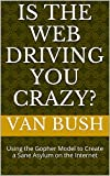 Is the Web Driving You Crazy?: Using the Gopher Model to Create a Sane Asylum on the Internet (English Edition)