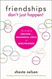 Search : Friendships Don't Just Happen!: The Guide to Creating a Meaningful Circle of GirlFriends