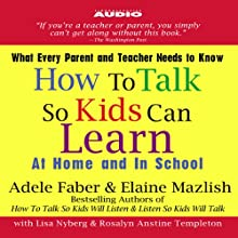 How to Talk So Kids Can Learn: At Home and In School (       ABRIDGED) by Adele Faber, Elaine Mazlish Narrated by Lisa Nyberg, Rosalyn Anstin Templeton