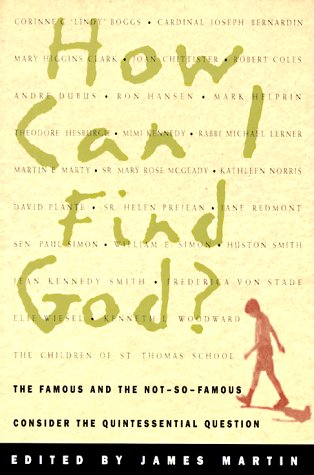 How I Can Find God : The Famous and the Not-So-Famous Consider the Quintessential Question, JAMES MARTIN