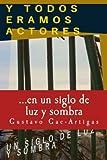 img - for Y TODOS ERAMOS ACTORES, un siglo de luz y sombra (Spanish Edition) book / textbook / text book