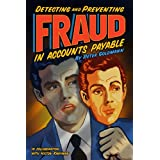 Detecting and Preventing Fraud in Accounts Payable ~ Peter Goldmann