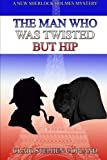img - for The Man Who Was Twisted But Hip: A New Sherlock Holmes Mystery (New Sherlock Holmes Mysteries) (Volume 9) book / textbook / text book