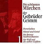 Hänsel und Gretel, Der Wolf und die sieben Geißlein, Die Bremer Stadtmusikanten: Die schönsten Märchen der Gebrüder Grimm 1 |  Brüder Grimm