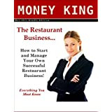 The Restaurant Business... How to Start and Manage Your Own Successful Restaurant Business! Everything You Must Know.