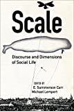 img - for Scale: Discourse and Dimensions of Social Life book / textbook / text book