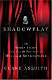 img - for Shadowplay: The Hidden Beliefs and Coded Politics of William Shakespeare book / textbook / text book