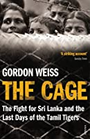The Cage: The fight for Sri Lanka & the Last Days of the Tamil Tigers