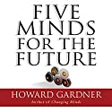 Five Minds for the Future (       UNABRIDGED) by Howard Gardner Narrated by Mark Adam