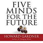 Five Minds for the Future | Howard Gardner