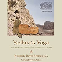 Yeshua's Yoga: The Non-Dual Consciousness Teachings of the Gospel of Thomas (       UNABRIDGED) by Kimberly Beyer-Nelson Narrated by Jack Nolan