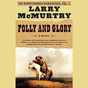 Folly and Glory: Volume 4 of The Berrybender Narratives | [Larry McMurtry]