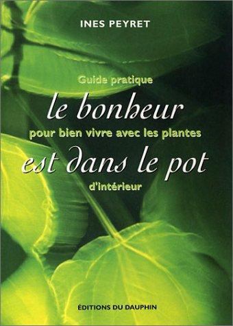 Livre le bonheur est dans le pot guide pratique pour bien vivre avec les plantes d 39 int rieur - Plantes succulentes guide pratique ...