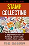Stamp Collecting: A Beginners Guide t...